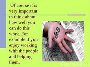 Of course it is very important to think about how well you can do this work. For