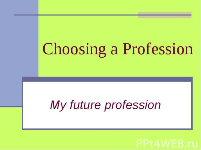 Choosing a Profession My future profession