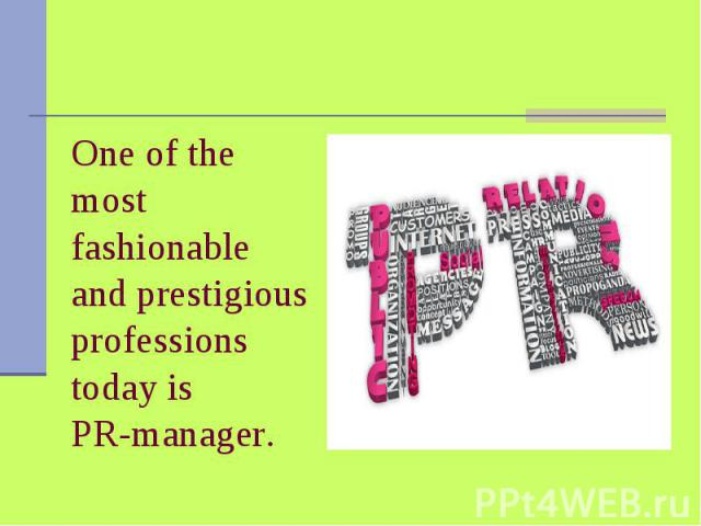 One of the most fashionable and prestigious professions today is PR-manager.