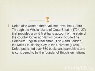 Defoe also wrote a three-volume travel book, Tour Through the Whole Island of Gr