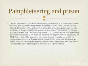 Pamphleteering and prison Defoe's first notable publication was An Essay upon Pr