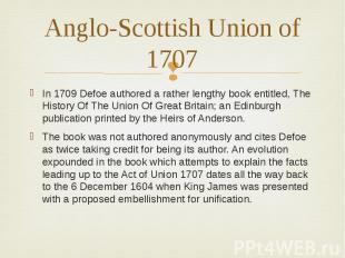 Anglo-Scottish Union of 1707 In 1709 Defoe authored a rather lengthy book entitl