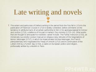 Late writing and novels The extent and particulars of Defoe's writing in the per
