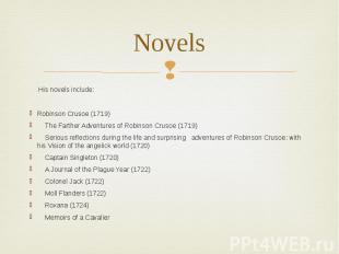 Novels His novels include: Robinson Crusoe (1719) The Farther Adventures of Robi