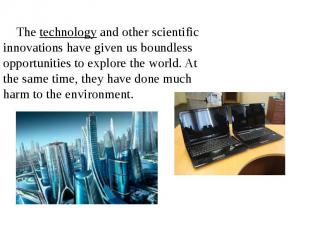 Thetechnologyand other scientific innovations have given us boundles