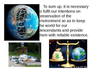 To sum up, it is necessary to fulfil our intentions on preservation of the envir