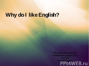 Why do I like English? HEC «Secondary school №4 multidisciplinary lyceum `Elite`