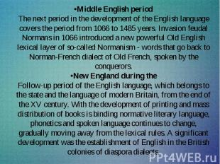 •Middle English period The next period in the development of the English languag