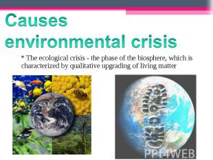 * The ecological crisis - the phase of the biosphere, which is