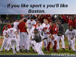 If you like sport s you'll like Boston.