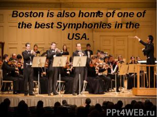 Boston is also home of one of the best Symphonies in the USA.