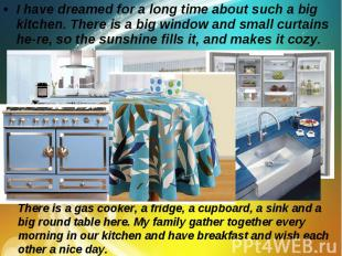 I have dreamed for a long time about such a big kitchen. There is a big window a