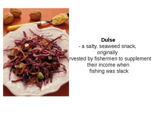 Dulse - a salty, seaweed snack, originally harvested by fishermen to supplement