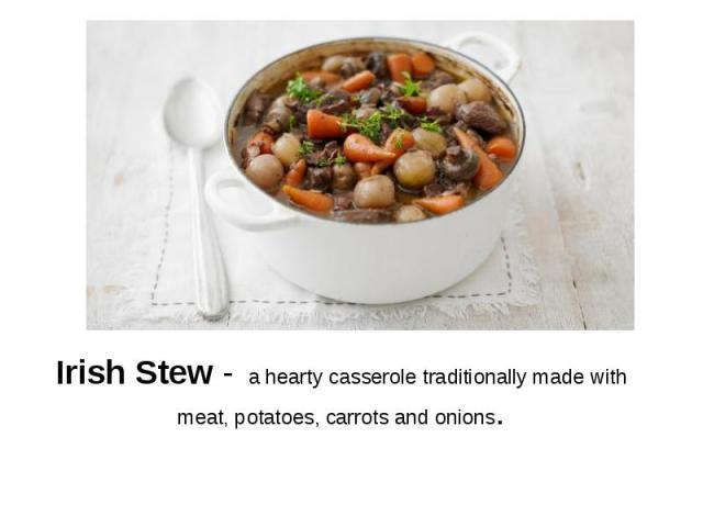 Irish Stew - a hearty casserole traditionally made with meat, potatoes, carrots and onions.