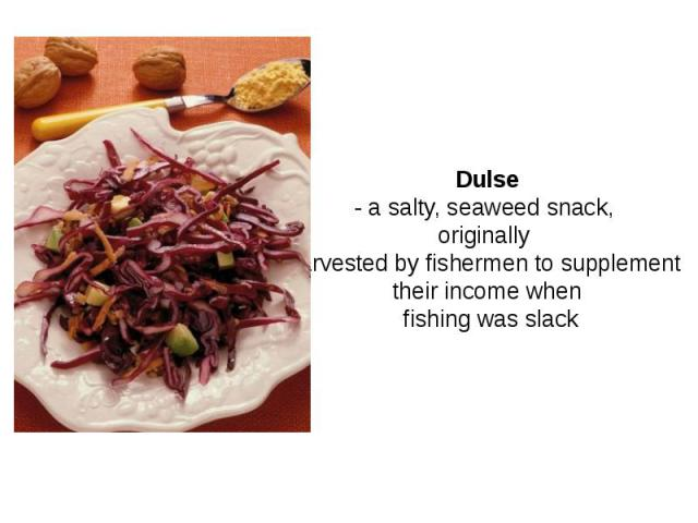 Dulse - a salty, seaweed snack, originally harvested by fishermen to supplement their income when fishing was slack