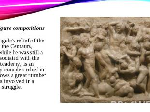 Michelangelo's relief of the Battle of the Centaurs, created while he was still