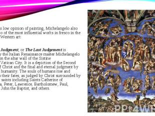 Despite his low opinion of painting, Michelangelo also created two of the most i