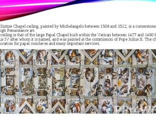 The Sistine Chapel ceiling, painted by Michelangelo between 1508 and 1512, is a