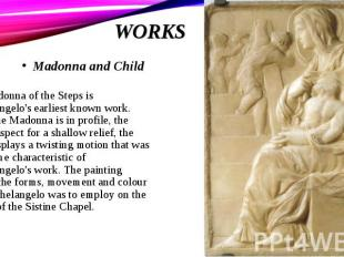 The Madonna of the Steps is Michelangelo's earliest known work. While the Madonn