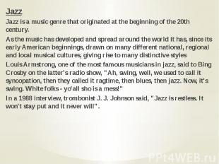 Jazz Jazz Jazz is a music genre that originated at the beginning of the 20th cen