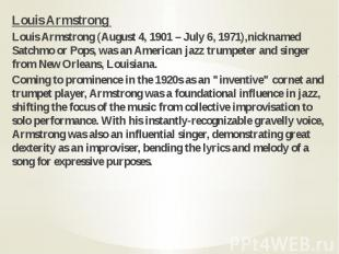 Louis Armstrong Louis Armstrong Louis Armstrong (August 4, 1901 – July 6, 1971),