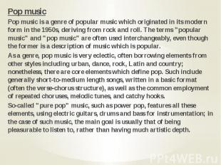 Pop music Pop music Pop music is a genre of popular music which originated in it