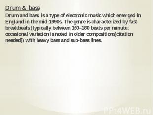 Drum & bass Drum & bass Drum and bass is a type of electronic music whic