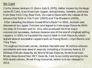 50 Cent 50 Cent Curtis James Jackson III (born July 6, 1975), better known by hi