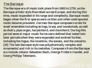 The Baroque The Baroque The Baroque era of music took place from 1600 to 1750, a