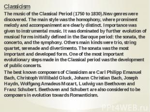 Classicism Classicism The music of the Classical Period (1750 to 1830).New genre
