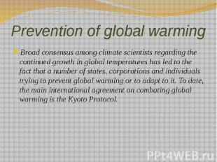 Prevention of global warming Broad consensus among climate scientists regarding