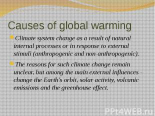 Causes of global warming Climate system change as a result of natural internal p