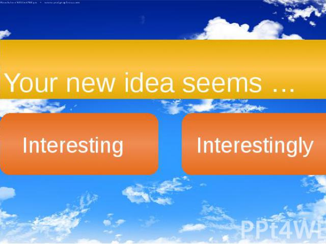 Your new idea seems …
