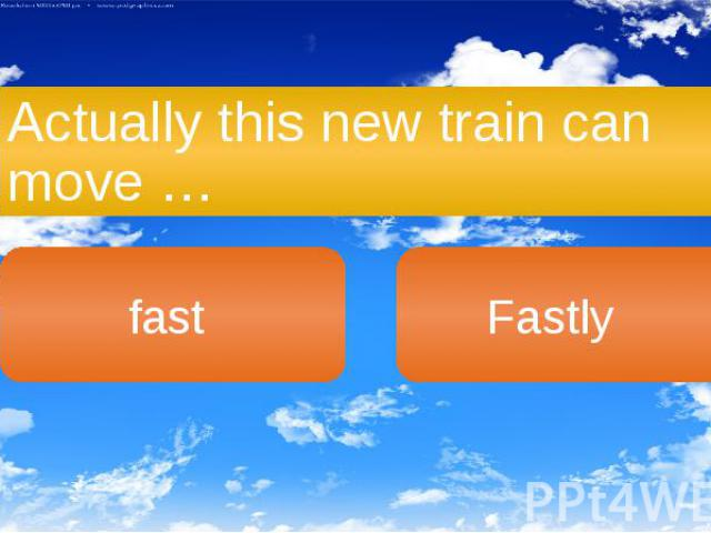 Actually this new train can move …