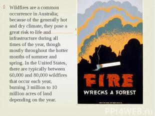 Wildfires are a common occurrence in Australia; because of the generally hot and