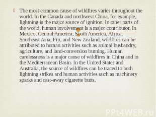 The most common cause of wildfires varies throughout the world. In the Canada an