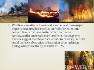 Wildfires can affect climate and weather and have major impacts on atmospheric p