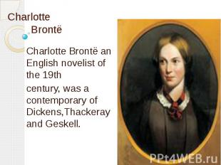 Charlotte Brontё Charlotte Brontё an English novelist of the 19th century, was a