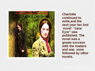 "Charlotte continued to write,and the next year her 2nd novel ""Jane Eyre"" was pub"