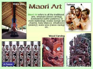 Maori Art refers to all the traditional arts: whakairo (wood carving); kowhaiwha