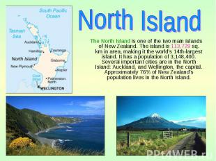 The North Island is one of the two main islands of New Zealand. The island is 11