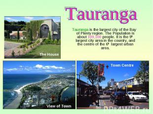 Tauranga is the largest city of the Bay of Plenty region. The Population is abou