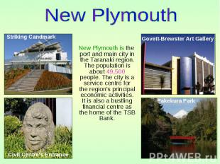 New Plymouth is the port and main city in the Taranaki region. The population is