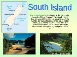 The South Island is the larger of the two major islands of New Zealand. The Sout