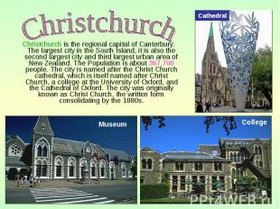 Christchurch is the regional capital of Canterbury. The largest city in the Sout
