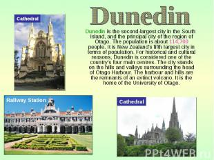 Dunedin is the second-largest city in the South Island, and the principal city o