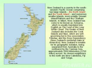 New Zealand is a country in the south-western Pacific Ocean comprising two large