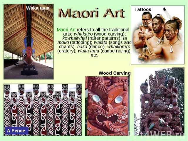 Maori Art refers to all the traditional arts: whakairo (wood carving); kowhaiwhai (rafter patterns); ta moko (tattooing); waiata (songs and chants); haka (dance); whaikorero (oratory); waka ama (canoe racing), etc. Maori Art refers to all the tradit…
