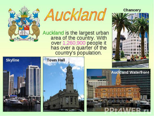 Auckland is the largest urban area of the country. With over 1,260,900 people it has over a quarter of the country's population. Auckland is the largest urban area of the country. With over 1,260,900 people it has over a quarter of the country's pop…