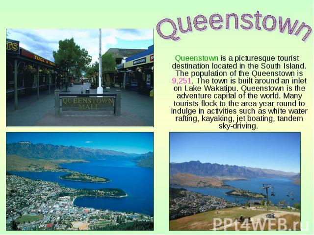 Queenstown is a picturesque tourist destination located in the South Island. The population of the Queenstown is 9,251. The town is built around an inlet on Lake Wakatipu. Queenstown is the adventure capital of the world. Many tourists flock to the …